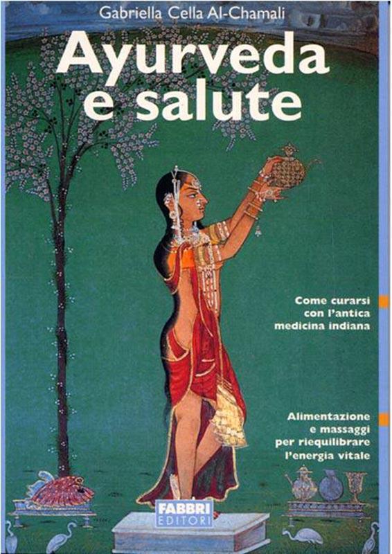 AYURVEDA E SALUTE Come curarsi con l'antica medicina indiana